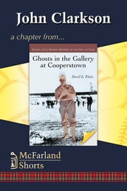 Ghosts in the Gallery at Cooperstown - Sixteen Little-Known Members of the Hall of Fame ebook by David L. Fleitz