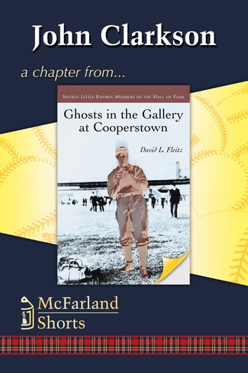 John Clarkson - A Chapter from Ghosts in the Gallery at Cooperstown ebook by David L. Fleitz