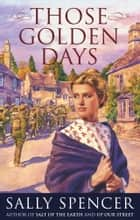 Those Golden Days ebook by Sally Spencer