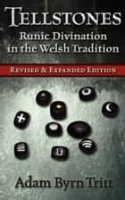 Tellstones: Runic Divination in the Welsh Tradition ebook by Adam Byrn Tritt