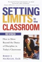 Setting Limits in the Classroom, Revised ebook by Robert J. Mackenzie