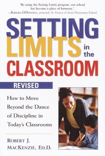 Setting Limits in the Classroom, Revised - How to Move Beyond the Dance of Discipline in Today's Classrooms ebook by Robert J. Mackenzie