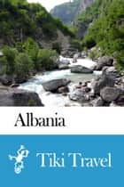 Albania Travel Guide - Tiki Travel ebook by Tiki Travel