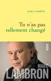 Tu n'as pas tellement changé ebook by Marc Lambron