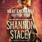 Heat Exchange - A Firefighter Romance audiobook by Shannon Stacey