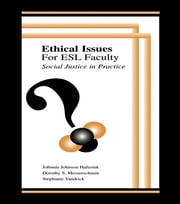 Ethical Issues for Esl Faculty - Social Justice in Practice ebook by Johnnie Johnson Hafernik,Dorothy S. Messerschmitt,Stephanie Vandrick