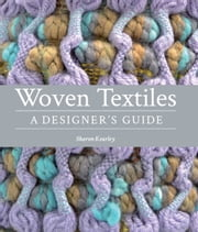 Woven Textiles - A Designer's Guide ebook by Sharon Kearley