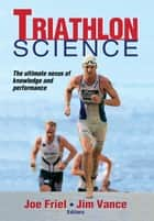 Triathlon Science ebook by Joe Friel, James Vance