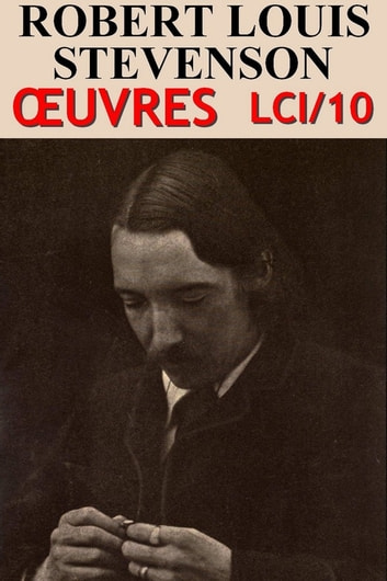 Robert Louis Stevenson - Oeuvres - lci-10 ebook by Robert Louis Stevenson