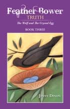 Feather Bower Truth - The Wolf, and the Crystal Egg ebook by Jenny Dixon