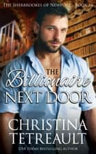 The Billionaire Next Door ebook by Christina Tetreault