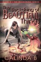 The Beckoning of Beautiful Things - The Beckoning Series, #2 ebook by