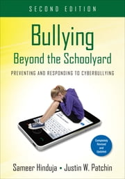 Bullying Beyond the Schoolyard - Preventing and Responding to Cyberbullying ebook by Sameer K. (Kirsh) Hinduja,Justin W. (Walton) Patchin