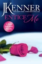 Entice Me: A Stark Ever After Novella ebook by J. Kenner