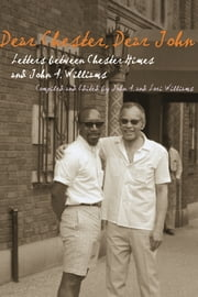 Dear Chester, Dear John - Letters between Chester Himes and John A. Williams ebook by John A. Williams,Lori Williams
