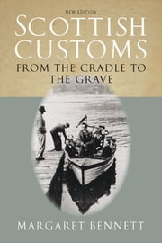 Scottish Customs - From the Cradle to the Grave ebook by Margaret Bennett