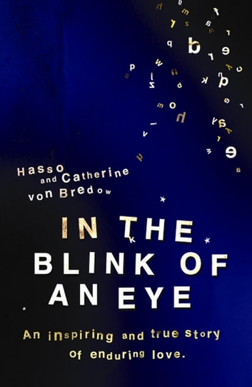 In the Blink of an Eye - An Inspiring And True Story Of Enduring Love ebook by Hasso and Catherine von Bredow