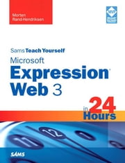 Sams Teach Yourself Microsoft Expression Web 3 in 24 Hours ebook by Rand-Hendriksen, Morten