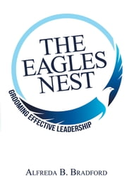 The Eagles Nest - Grooming Effective Leadership ebook by Alfreda B. Bradford