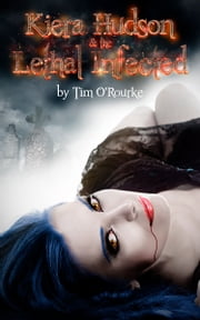 Kiera Hudson & The Lethal Infected ebook by Tim O'Rourke