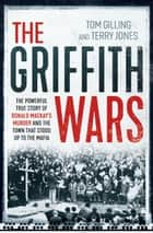 The Griffith Wars - The powerful true story of Donald Mackay's murder and the town that stood up to the Mafia ekitaplar by Tom Gilling, Terry Jones