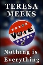 Nothing is Everything ebook by Teresa Meeks