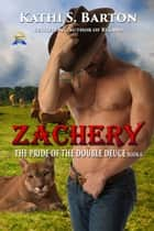 Zachery - The Pride of the Double Deuce ebook by Kathi S. Barton