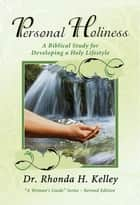 Personal Holiness - A Biblical Study for Developing a Holy Lifestyle ebook by Rhonda Kelley
