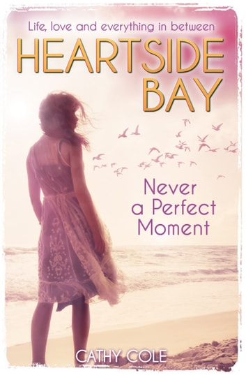 Heartside Bay 5: Never A Perfect Moment ebook by Cathy Cole
