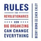 Rules for Revolutionaries - How Big Organizing Can Change Everything audiobook by Becky Bond, Zack Exley