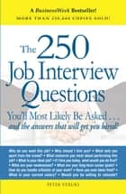 The 250 Job Interview Questions - You'll Most Likely Be Asked...and the Answers That Will Get You Hired! ebook by Peter Veruki