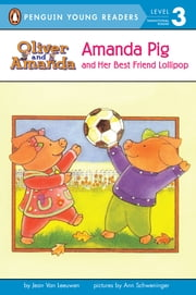 Amanda Pig and Her Best Friend Lollipop ebook by Jean Van Leeuwen,Ann Schweninger,Avery Briggs