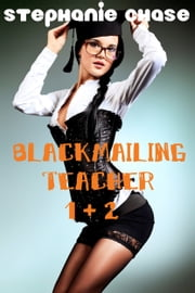 Blackmailing Teacher 1 + 2 (BDSM erotica) ebook by Stephanie Chase