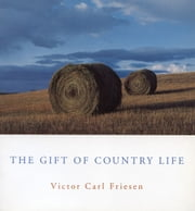The Gift of Country Life ebook by Victor Carl Friesen
