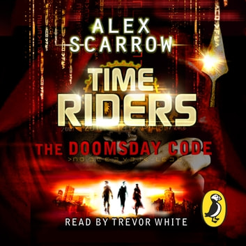 TimeRiders: The Doomsday Code (Book 3) - The Doomsday Code (Book 3) audiobook by Alex Scarrow