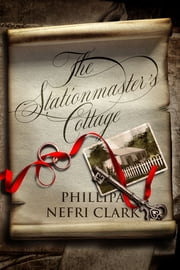 The Stationmaster's Cottage - Mystery. Love. Suspense. ebook by Phillipa Nefri Clark