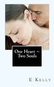One Heart ~ Two Souls ebook by E Kelly