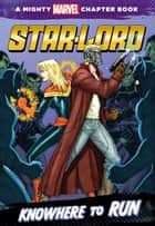 Star-Lord: Knowhere to Run - A Mighty Marvel Chapter Book ebook by Chris Wyatt