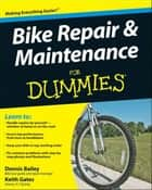 Bike Repair and Maintenance For Dummies ebook by Dennis Bailey, Keith Gates