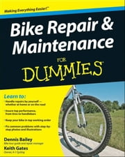 Bike Repair and Maintenance For Dummies ebook by Dennis Bailey,Keith Gates