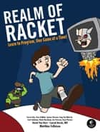 Realm of Racket - Learn to Program, One Game at a Time! ebook by Matthias Felleisen, David Van Horn, Conrad Barski,...