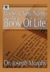 Write a New Name in the Book of Life ebook by Dr. Joseph Murphy