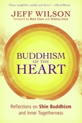 Buddhism of the Heart - Reflections on Shin Buddhism and Inner Togetherness ebook by Jeff Wilson