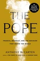 The Pope - Francis, Benedict, and the Decision That Shook the World ebook by Anthony McCarten