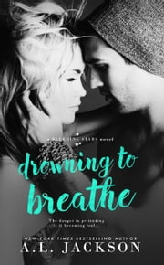 Drowning to Breathe ebook by A.L. Jackson