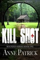 Kill Shot ebook door Anne Patrick