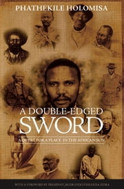 A Double-Edged Sword - A Quest for a Place in the African Sun ebook by Phathekile Holomisa,President Jacob Gedleyihlekisa Zuma