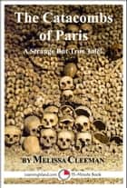 The Catacombs of Paris: A Strange But True Tale ebook by Melissa Cleeman