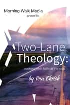 Two-Lane Theology ebook by Tom Ehrich