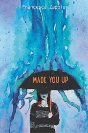 Made You Up ebook by Francesca Zappia